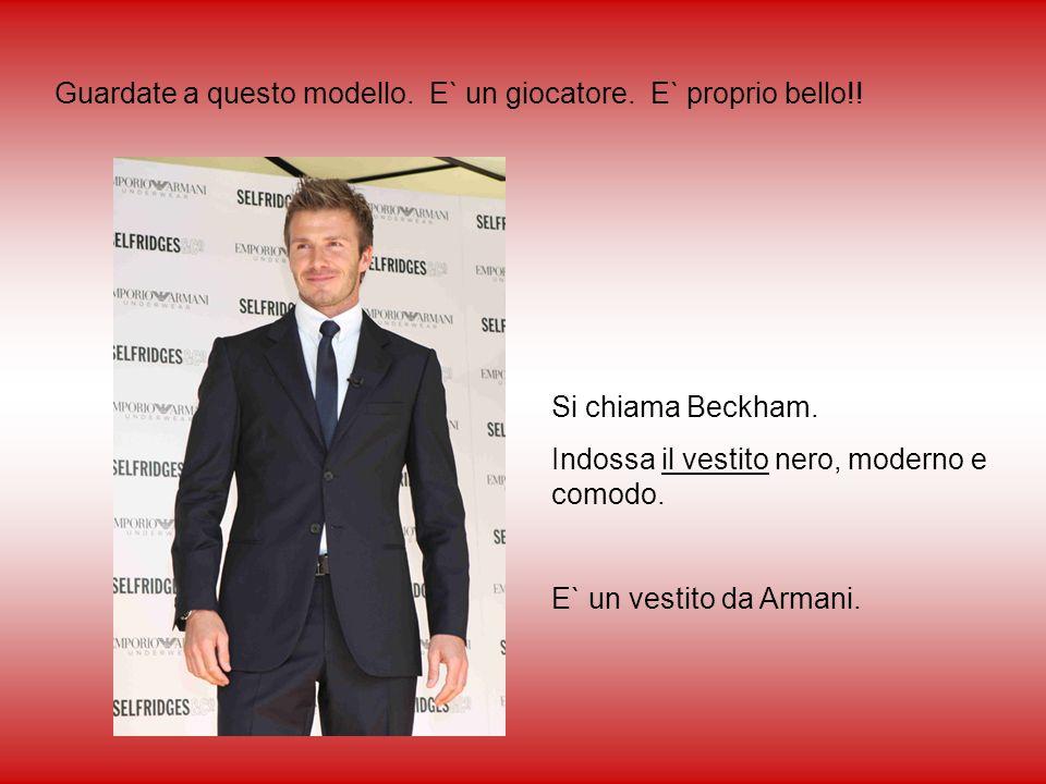 Guardate a questo modello. E` un giocatore. E` proprio bello!! Si chiama Beckham. Indossa il vestito nero, moderno e comodo. E` un vestito da Armani.