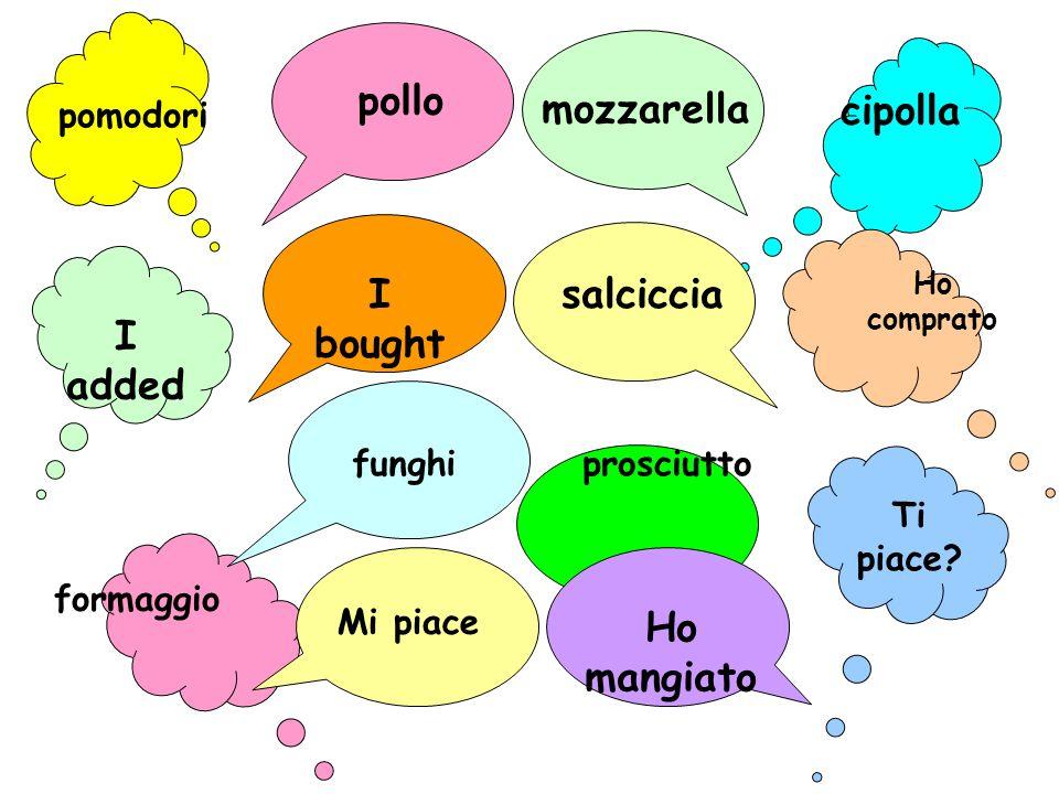 pomodori cipolla I added Ho comprato formaggio Ti piace.