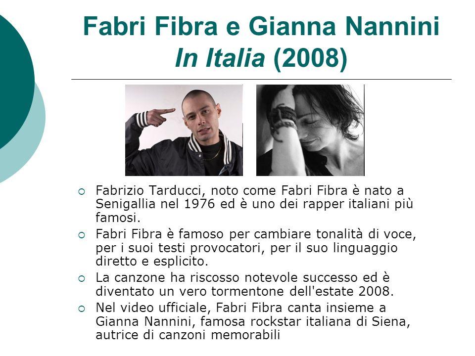 Fabri Fibra e Gianna Nannini In Italia (2008) Fabrizio Tarducci, noto come Fabri Fibra è nato a Senigallia nel 1976 ed è uno dei rapper italiani più f