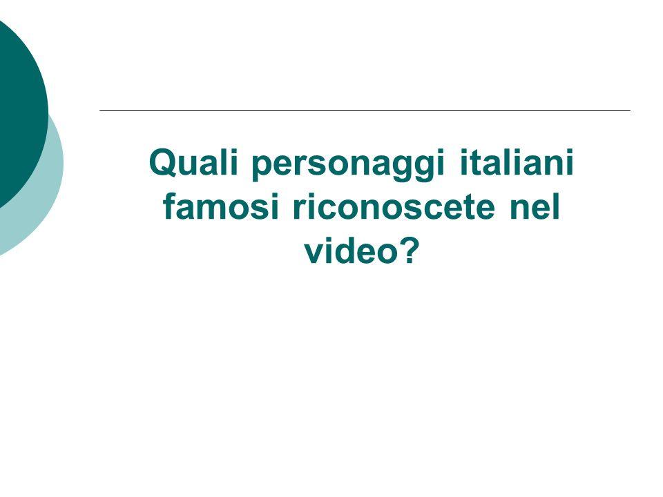 Quali personaggi italiani famosi riconoscete nel video?