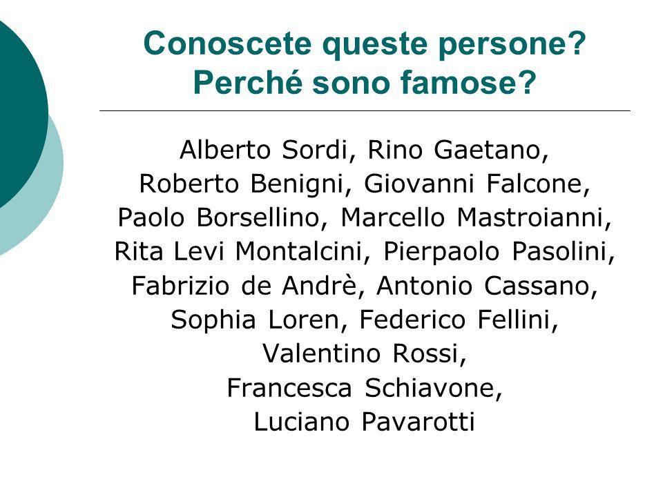 Conoscete queste persone? Perché sono famose? Alberto Sordi, Rino Gaetano, Roberto Benigni, Giovanni Falcone, Paolo Borsellino, Marcello Mastroianni,