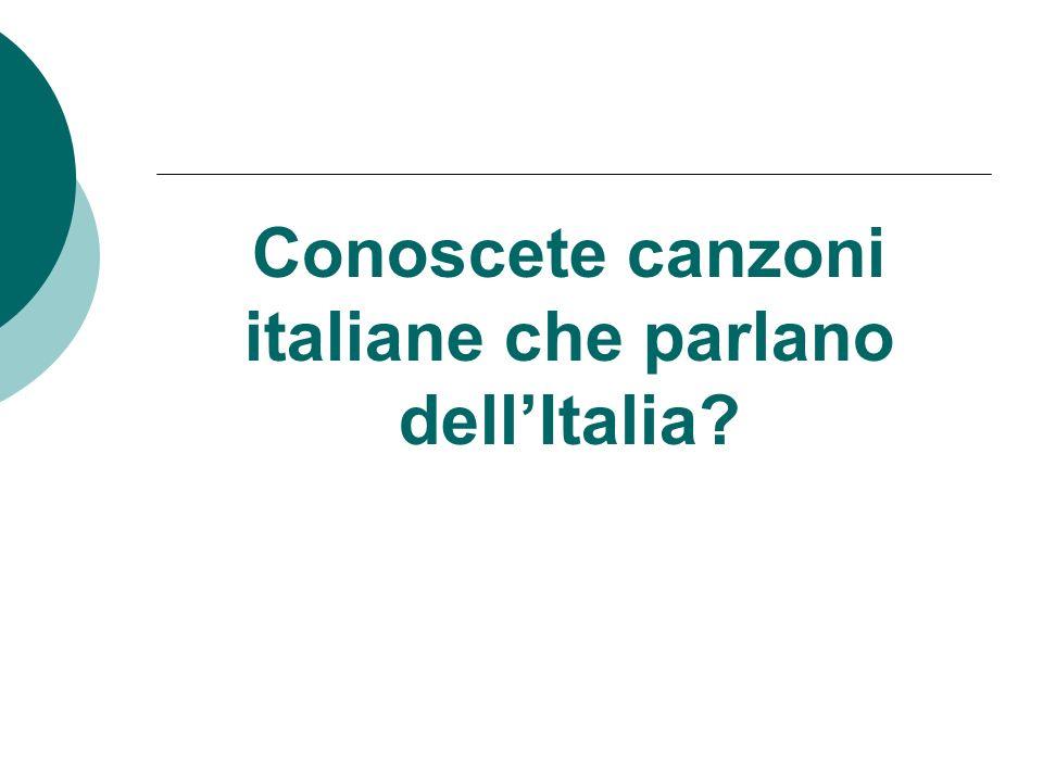 Conoscete canzoni italiane che parlano dellItalia?