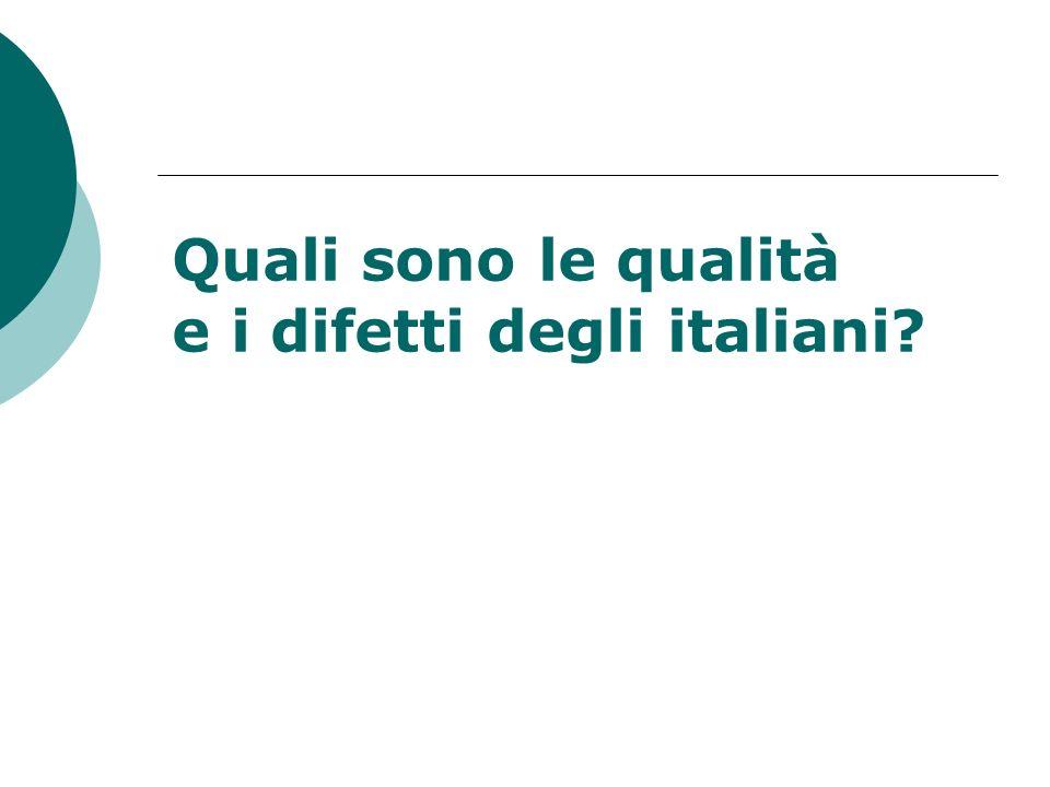 Quali sono le qualità e i difetti degli italiani?
