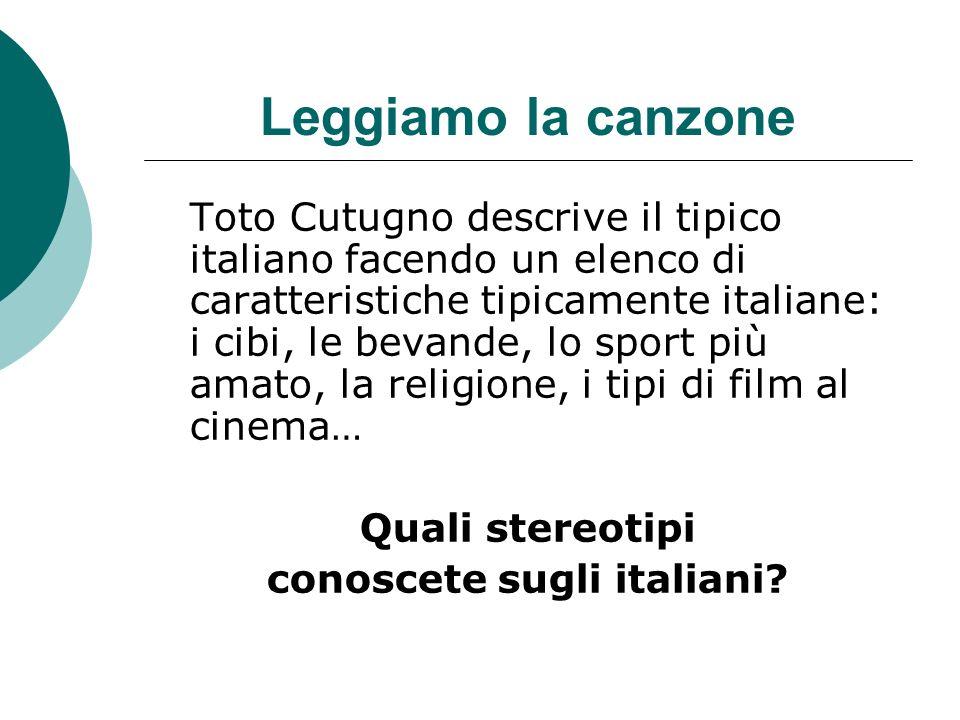 Leggiamo la canzone Toto Cutugno descrive il tipico italiano facendo un elenco di caratteristiche tipicamente italiane: i cibi, le bevande, lo sport p