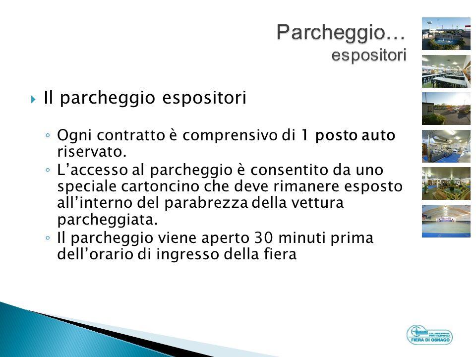Il parcheggio espositori Ogni contratto è comprensivo di 1 posto auto riservato.