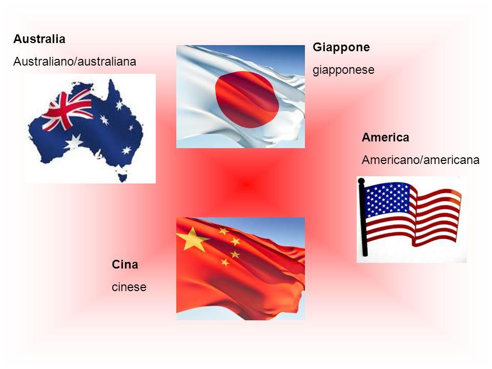 America Americano/americana Australia Australiano/australiana Giappone giapponese Cina cinese