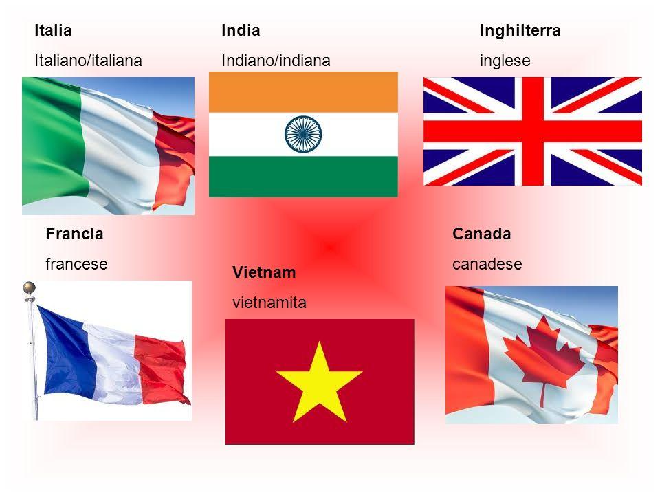 Italia Italiano/italiana India Indiano/indiana Francia francese Inghilterra inglese Vietnam vietnamita Canada canadese