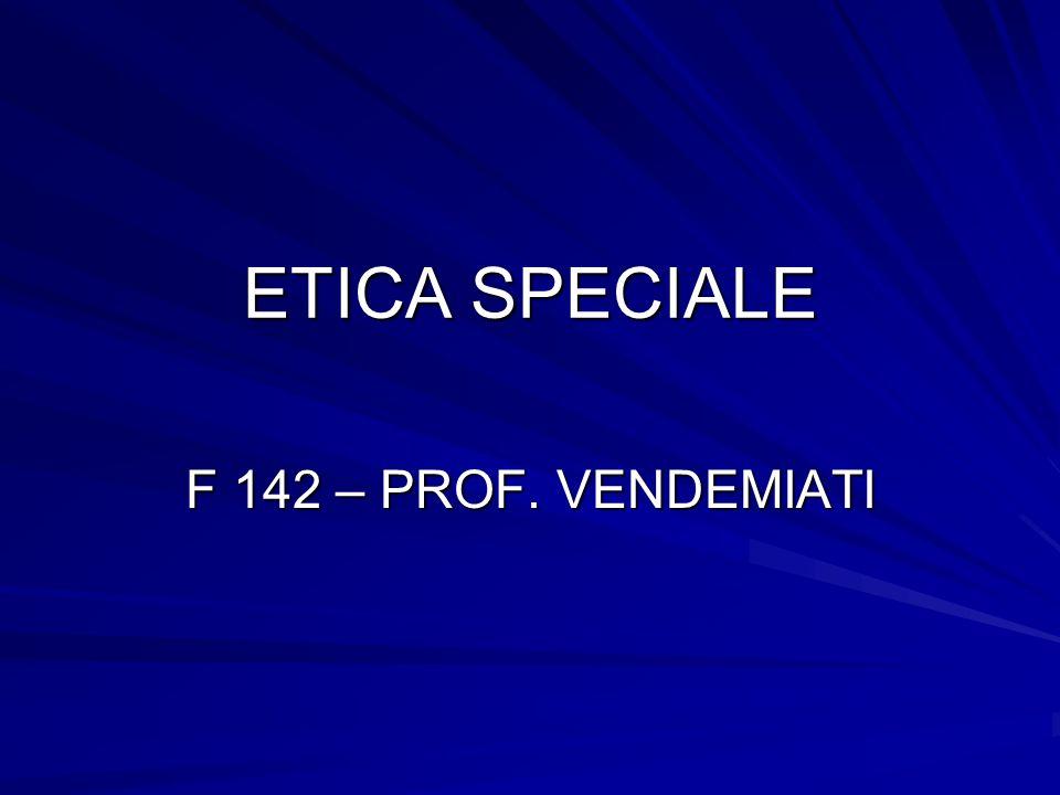 ETICA SPECIALE F 142 – PROF. VENDEMIATI