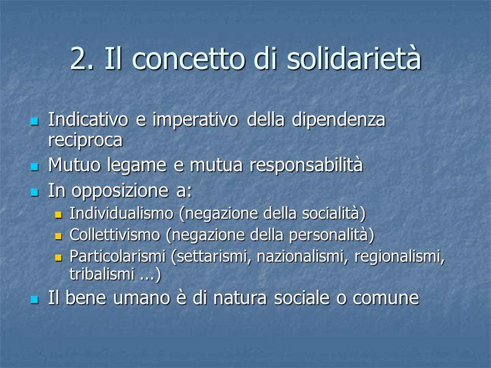 2. Il concetto di solidarietà Indicativo e imperativo della dipendenza reciproca Indicativo e imperativo della dipendenza reciproca Mutuo legame e mut