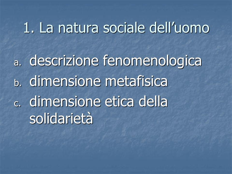1.La natura sociale delluomo a. descrizione fenomenologica b.