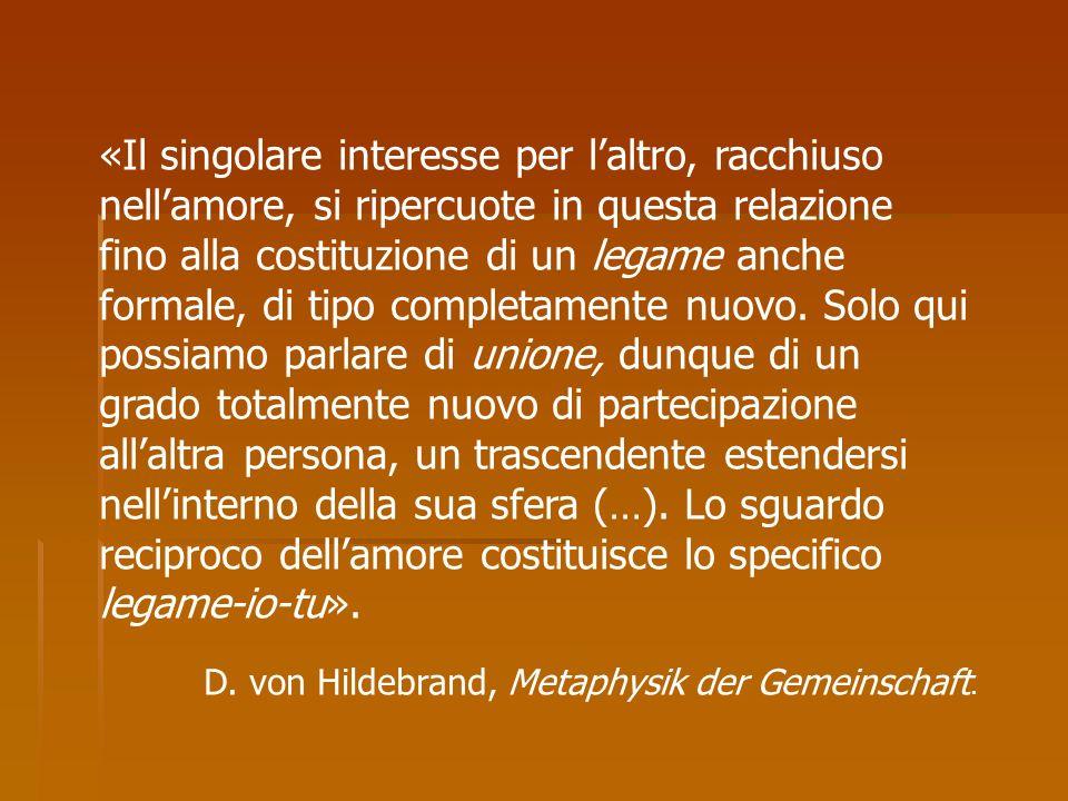 «Il singolare interesse per laltro, racchiuso nellamore, si ripercuote in questa relazione fino alla costituzione di un legame anche formale, di tipo completamente nuovo.