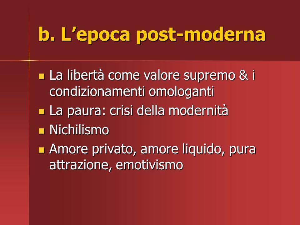 b. Lepoca post-moderna La libertà come valore supremo & i condizionamenti omologanti La libertà come valore supremo & i condizionamenti omologanti La