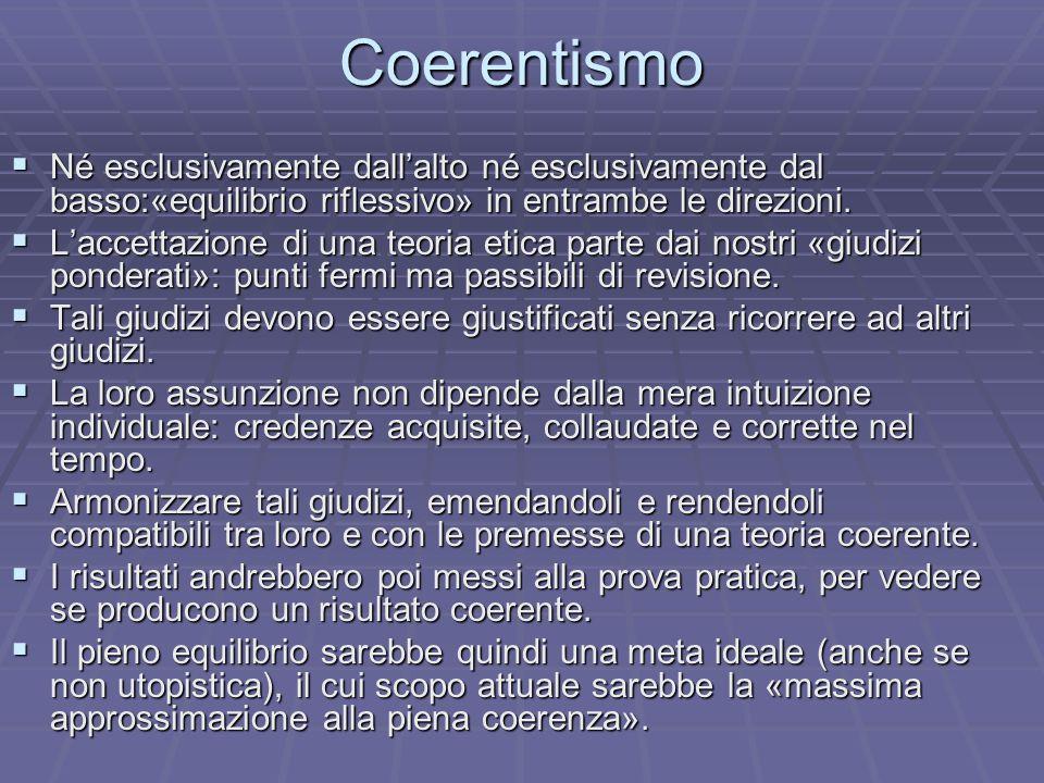 Coerentismo Né esclusivamente dallalto né esclusivamente dal basso:«equilibrio riflessivo» in entrambe le direzioni. Né esclusivamente dallalto né esc