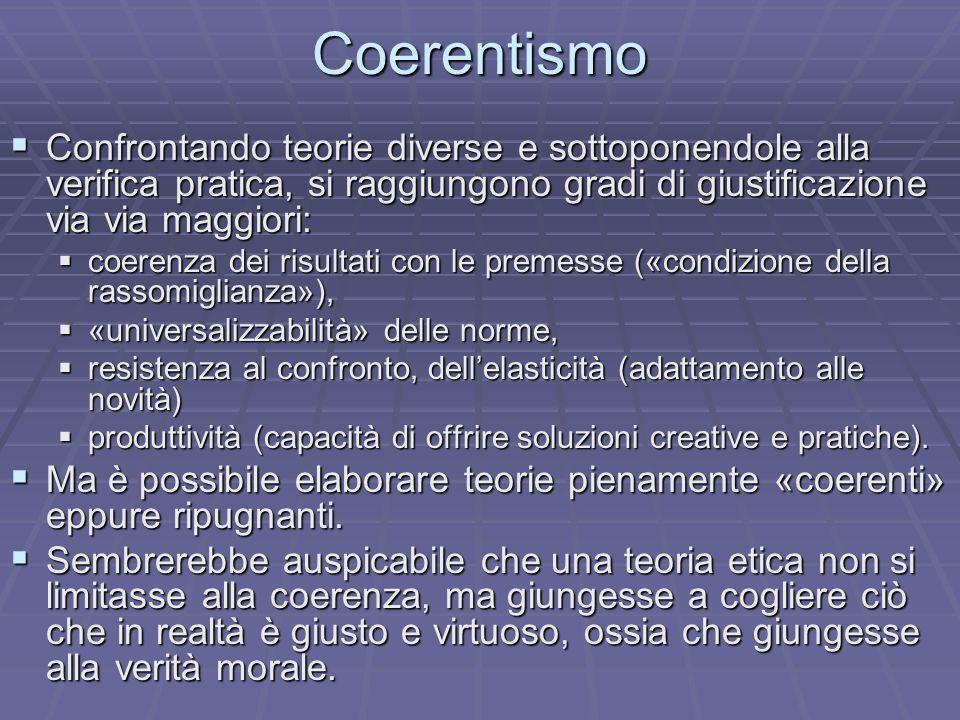 Coerentismo Confrontando teorie diverse e sottoponendole alla verifica pratica, si raggiungono gradi di giustificazione via via maggiori: Confrontando