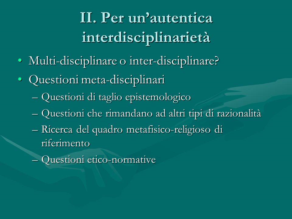 II. Per unautentica interdisciplinarietà Multi-disciplinare o inter-disciplinare?Multi-disciplinare o inter-disciplinare? Questioni meta-disciplinariQ
