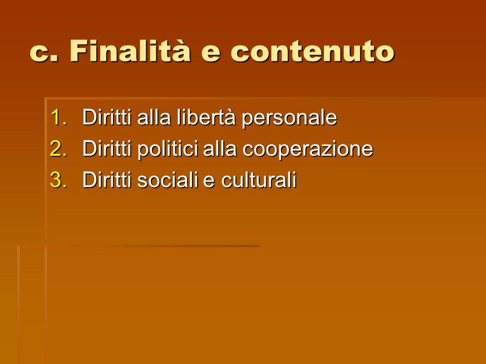 c. Finalità e contenuto 1.Diritti alla libertà personale 2.Diritti politici alla cooperazione 3.Diritti sociali e culturali