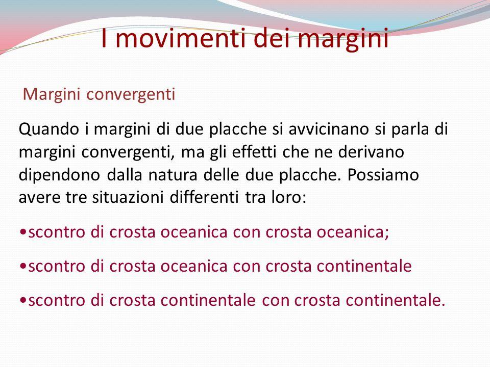 Margini convergenti Quando i margini di due placche si avvicinano si parla di margini convergenti, ma gli effetti che ne derivano dipendono dalla natu