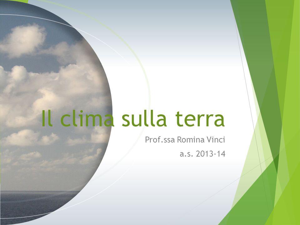 Il clima sulla terra Prof.ssa Romina Vinci a.s. 2013-14
