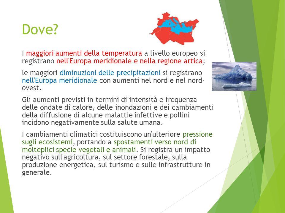 Dove? I maggiori aumenti della temperatura a livello europeo si registrano nell'Europa meridionale e nella regione artica; le maggiori diminuzioni del