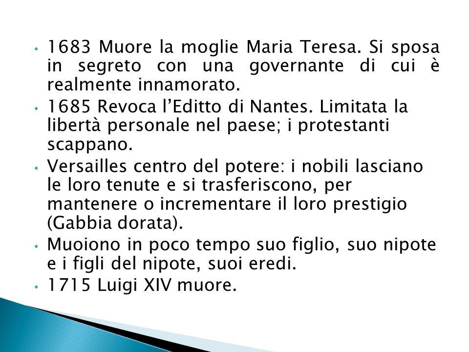 1683 Muore la moglie Maria Teresa. Si sposa in segreto con una governante di cui è realmente innamorato. 1685 Revoca lEditto di Nantes. Limitata la li