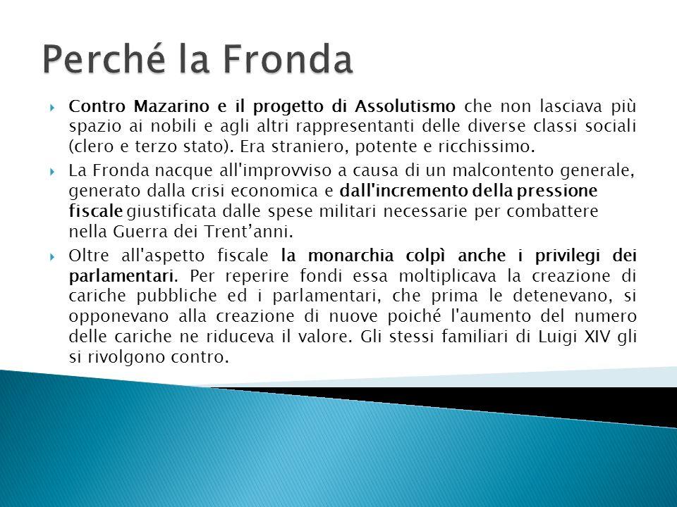 Contro Mazarino e il progetto di Assolutismo che non lasciava più spazio ai nobili e agli altri rappresentanti delle diverse classi sociali (clero e t