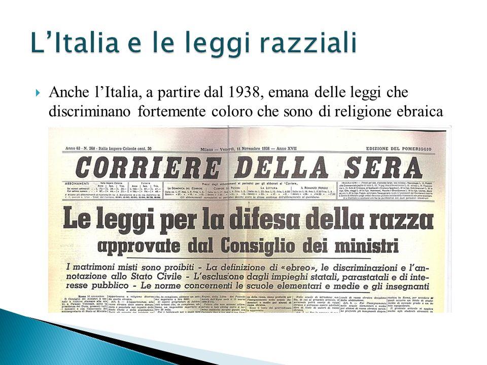 Anche lItalia, a partire dal 1938, emana delle leggi che discriminano fortemente coloro che sono di religione ebraica