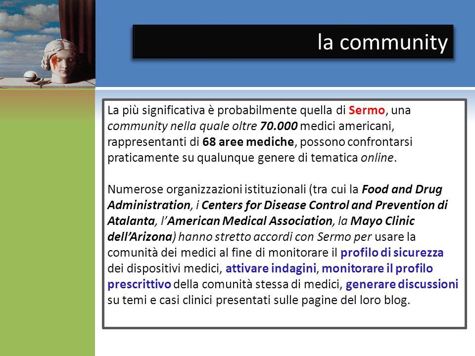 La più significativa è probabilmente quella di Sermo, una community nella quale oltre 70.000 medici americani, rappresentanti di 68 aree mediche, possono confrontarsi praticamente su qualunque genere di tematica online.
