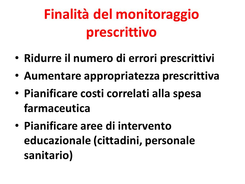 Finalità del monitoraggio prescrittivo Ridurre il numero di errori prescrittivi Aumentare appropriatezza prescrittiva Pianificare costi correlati alla