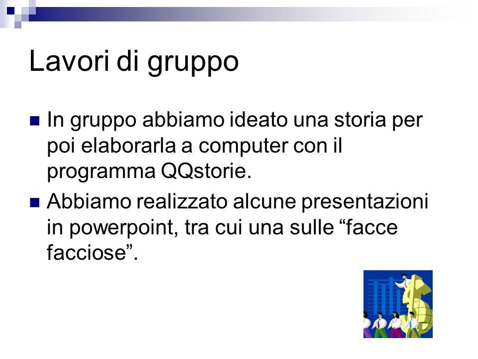 Lavori di gruppo In gruppo abbiamo ideato una storia per poi elaborarla a computer con il programma QQstorie. Abbiamo realizzato alcune presentazioni