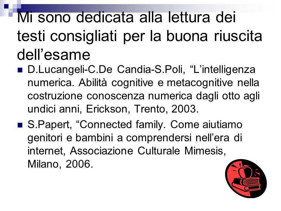 Mi sono dedicata alla lettura dei testi consigliati per la buona riuscita dellesame D.Lucangeli-C.De Candia-S.Poli, Lintelligenza numerica. Abilità co