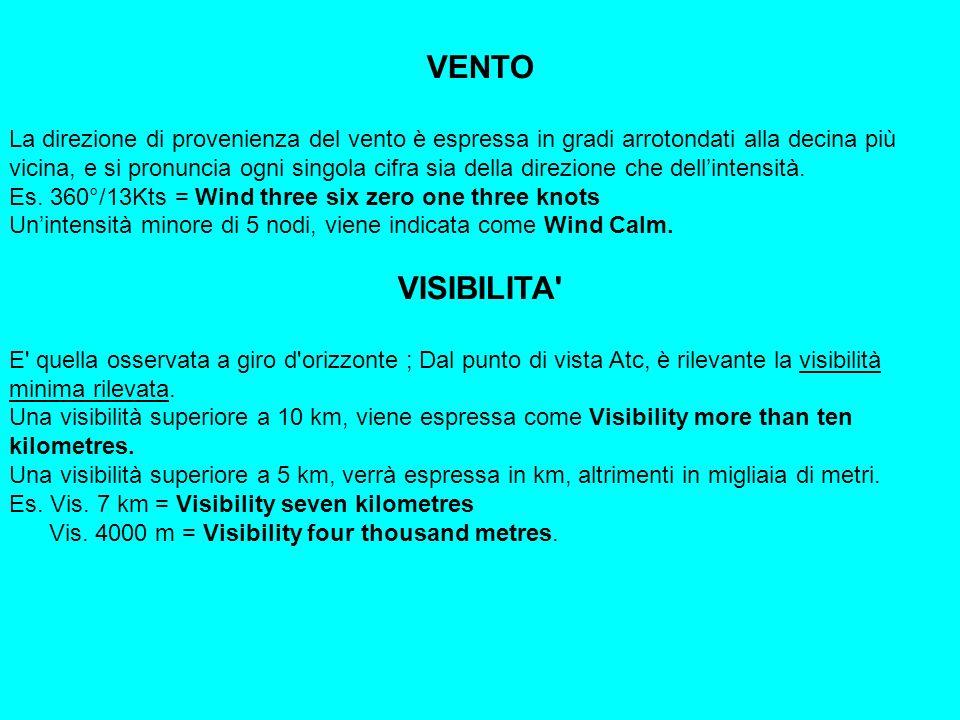 VENTO La direzione di provenienza del vento è espressa in gradi arrotondati alla decina più vicina, e si pronuncia ogni singola cifra sia della direzione che dellintensità.
