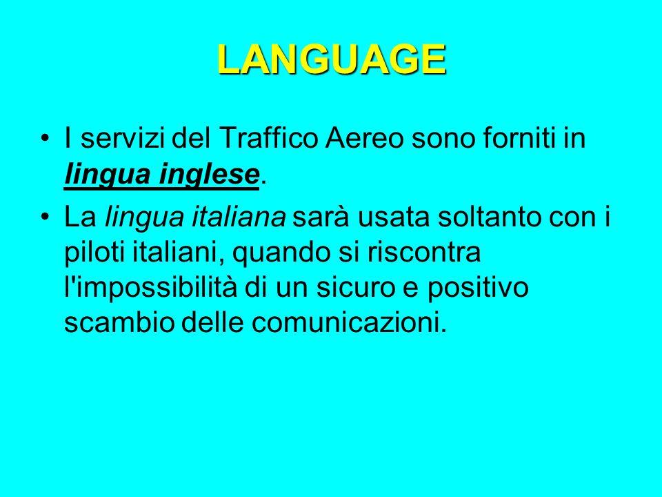 LANGUAGE I servizi del Traffico Aereo sono forniti in lingua inglese.