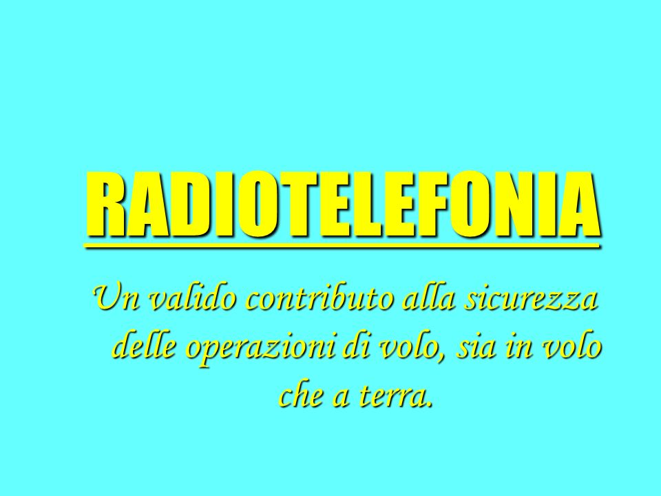 FONTI NORMATIVE ICAO – Annex 10 Aeronautical Telecommunications ICAO – Doc 4444/ATM 501 Procedures for Air Navigation Services – Air Traffic Management ICAO – Doc 9432 AN/925 Manual of radiotelephony AIP Italia