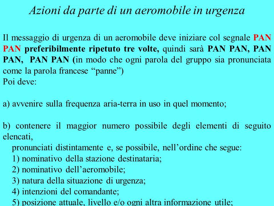 Azioni da parte di un aeromobile in urgenza Il messaggio di urgenza di un aeromobile deve iniziare col segnale PAN PAN preferibilmente ripetuto tre vo