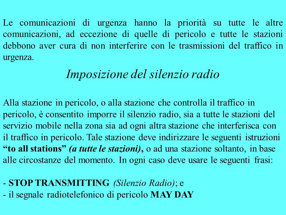 Le comunicazioni di urgenza hanno la priorità su tutte le altre comunicazioni, ad eccezione di quelle di pericolo e tutte le stazioni debbono aver cur