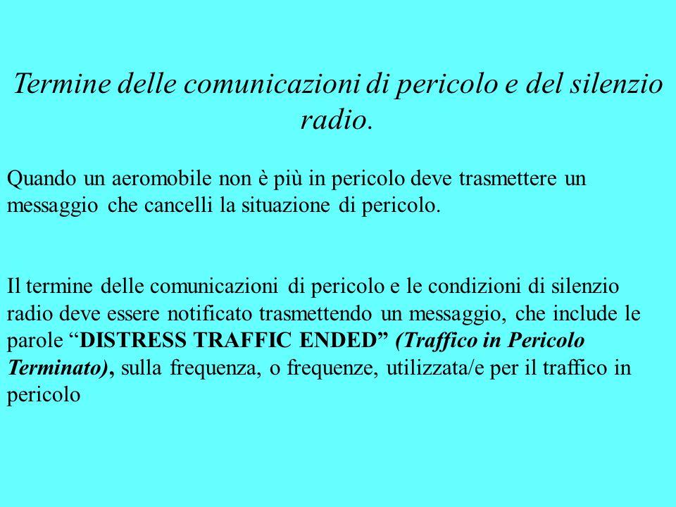 Termine delle comunicazioni di pericolo e del silenzio radio. Quando un aeromobile non è più in pericolo deve trasmettere un messaggio che cancelli la