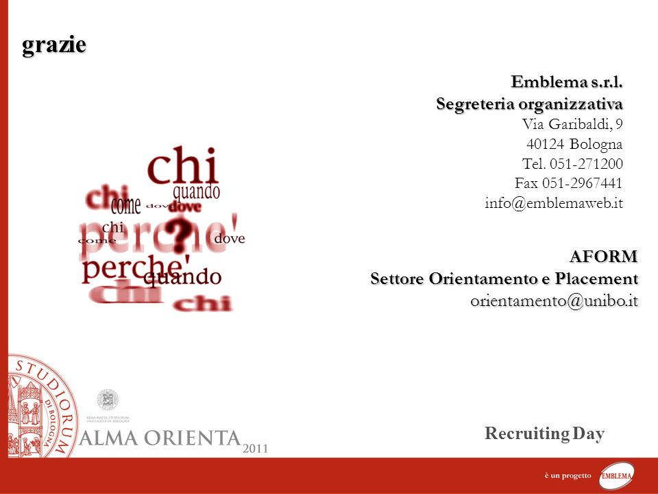 Emblema s.r.l. Segreteria organizzativa Via Garibaldi, 9 40124 Bologna Tel. 051-271200 Fax 051-2967441 info@emblemaweb.it grazie Recruiting Day AFORM