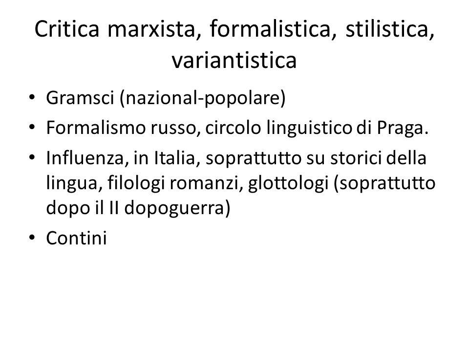 Critica marxista, formalistica, stilistica, variantistica Gramsci (nazional-popolare) Formalismo russo, circolo linguistico di Praga. Influenza, in It