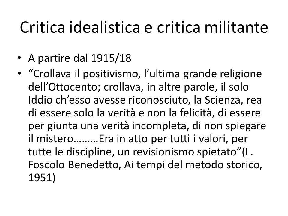 Critica idealistica e critica militante A partire dal 1915/18 Crollava il positivismo, lultima grande religione dellOttocento; crollava, in altre paro