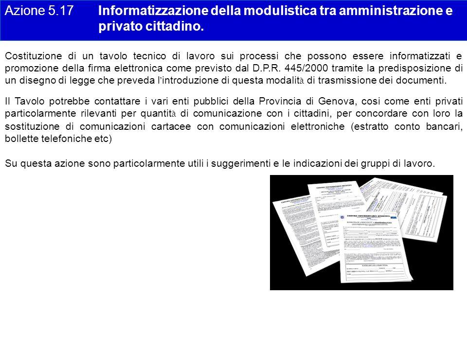 Azione 5.17 Informatizzazione della modulistica tra amministrazione e privato cittadino. Costituzione di un tavolo tecnico di lavoro sui processi che