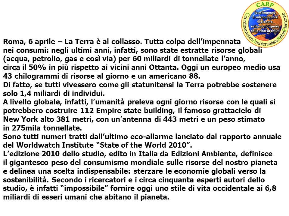 Roma, 6 aprile – La Terra è al collasso. Tutta colpa dellimpennata nei consumi: negli ultimi anni, infatti, sono state estratte risorse globali (acqua