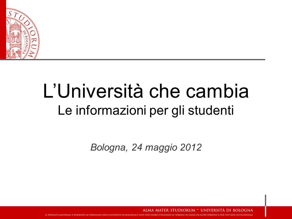 LUniversità che cambia Le informazioni per gli studenti Bologna, 24 maggio 2012