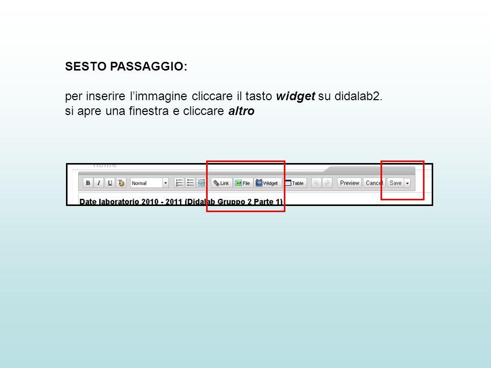 SESTO PASSAGGIO: per inserire limmagine cliccare il tasto widget su didalab2. si apre una finestra e cliccare altro