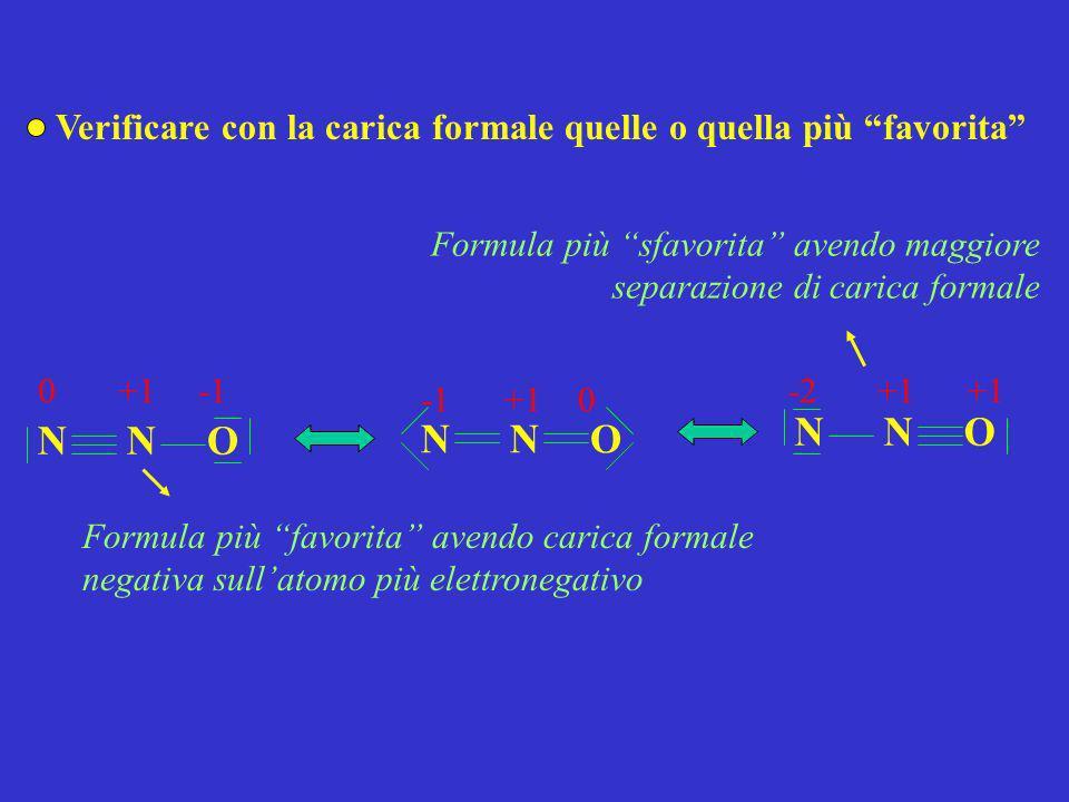 Verificare con la carica formale quelle o quella più favorita NON NON +10 0+1 Formula più favorita avendo carica formale negativa sullatomo più elettr