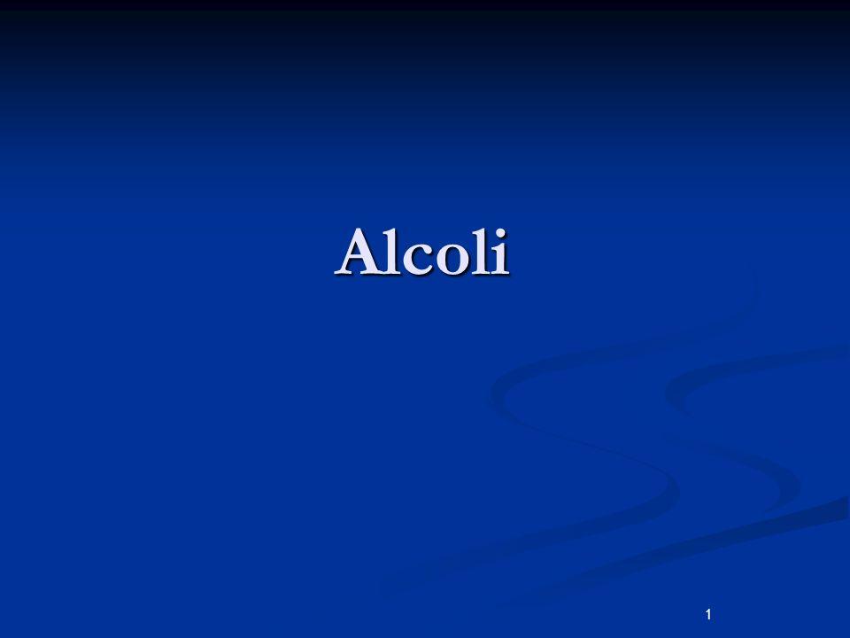 Alcoli Nomenclatura Si denominano dal nome dell alcano corrispondente aggiungendo il suffisso olo.