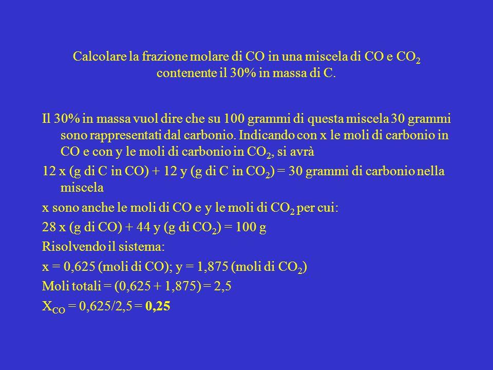 Calcolare la frazione molare di CO in una miscela di CO e CO 2 contenente il 30% in massa di C. Il 30% in massa vuol dire che su 100 grammi di questa
