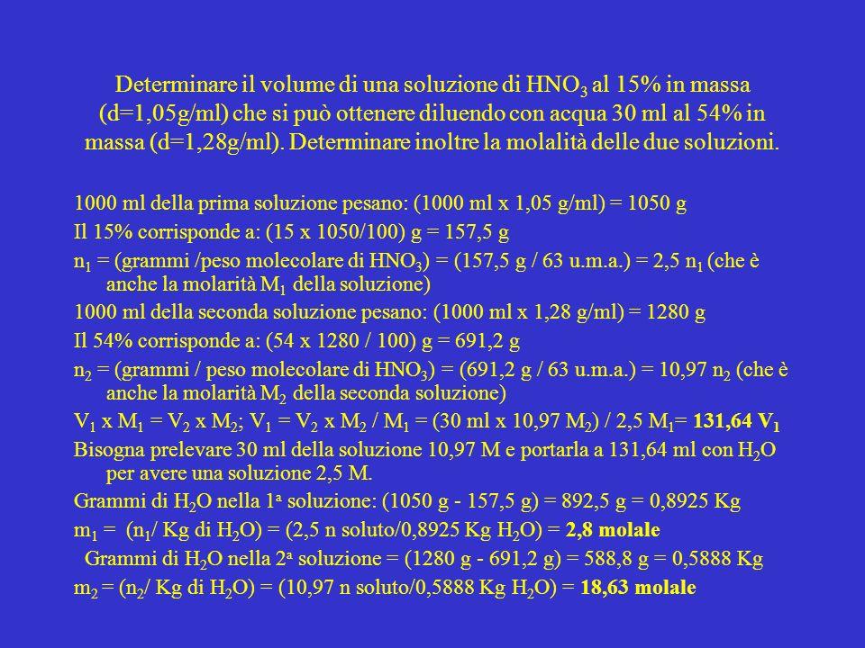 Determinare il volume di una soluzione di HNO 3 al 15% in massa (d=1,05g/ml) che si può ottenere diluendo con acqua 30 ml al 54% in massa (d=1,28g/ml)