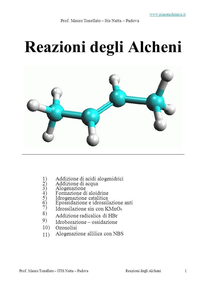 Prof. Mauro Tonellato – ITIS Natta – PadovaReazioni degli Alcheni 1 www.pianetachimica.it Prof. Mauro Tonellato – Itis Natta – Padova Reazioni degli A