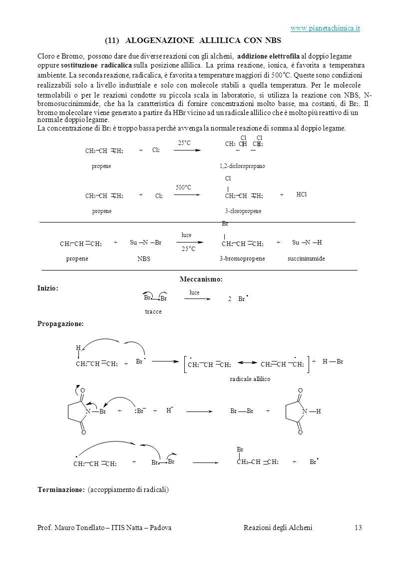 Prof. Mauro Tonellato – ITIS Natta – PadovaReazioni degli Alcheni 13 www.pianetachimica.it (11) ALOGENAZIONE ALLILICA CON NBS Cloro e Bromo, possono d