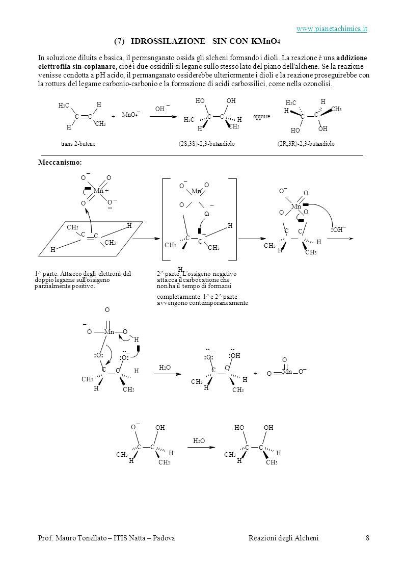 .. Prof. Mauro Tonellato – ITIS Natta – PadovaReazioni degli Alcheni 8 www.pianetachimica.it (7) IDROSSILAZIONE SIN CON KMnO 4 In soluzione diluita e